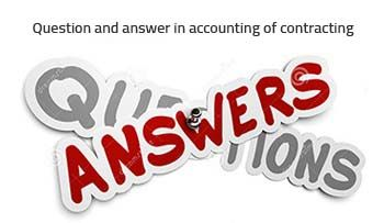 Question and answer in accounting of contracting